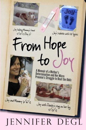 From Hope to Joy: A Memoir of a Mother's Determination and Her Micro Preemie's Struggle to Beat the Odds PDF