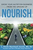 Nourish: Grow Your Nutrition Business From The Ground Up