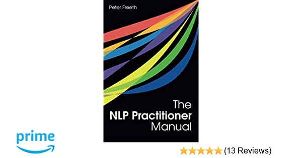 amazon com the nlp practitioner manual 8601410378004 peter rh amazon com nlp comprehensive practitioner manual pdf download nlp comprehensive practitioner manual pdf download