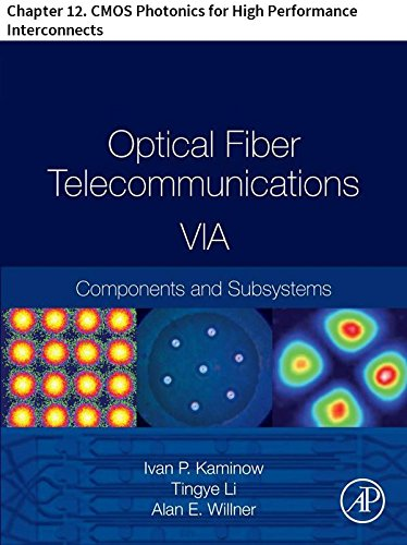 Optical Fiber Telecommunications VIA: Chapter 12. CMOS Photonics for High Performance Interconnects (Optics and Photonics)
