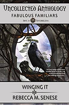 Winging It: Uncollected Anthology: Fabulous Familiars by [Senese, Rebecca M.]