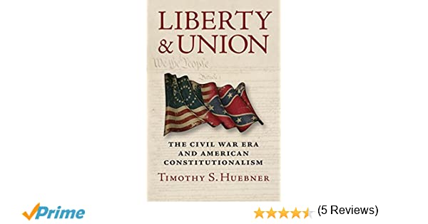 Liberty and union the civil war era and american liberty and union the civil war era and american constitutionalism timothy s huebner 9780700624867 amazon books fandeluxe Images