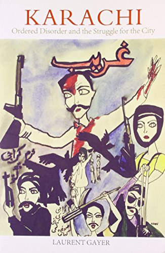 Karachi Ordered Disordered and the Struggle for the City