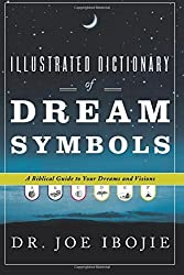 Illustrated Dictionary of Dream Symbols: A Biblical Guide to Your Dreams and Visions Paperback February 1, 2010