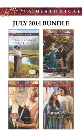 Love Inspired Historical July 2014 Bundle: A Hero in the Making\Groom by Design\Second Chance Cinderella\The Warrior's (Cinderella Cats)