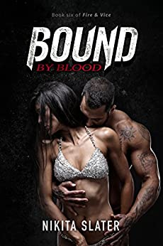 Bound by Blood (Fire & Vice Book 6) by [Slater, Nikita]