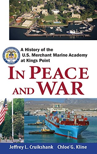 In Peace and War: A History of the U.S. Merchant Marine Academy at Kings Point (United Marine Merchant States Academy)