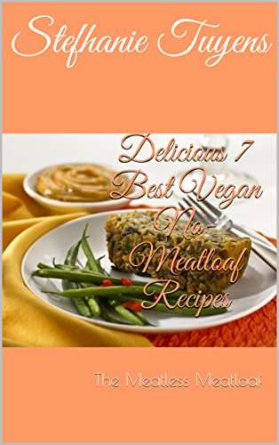 Delicious 7 Best Vegan No-Meatloaf Recipes: The Meatless Meatloaf