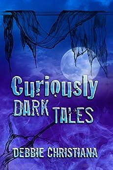 Curiously Dark Tales by [Christiana, Debbie]