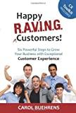 img - for Happy R.A.V.I.N.G. Customers!: Six Powerful Steps to Grow Your Business with Exceptional Customer Experience Paperback   February 15, 2014 book / textbook / text book