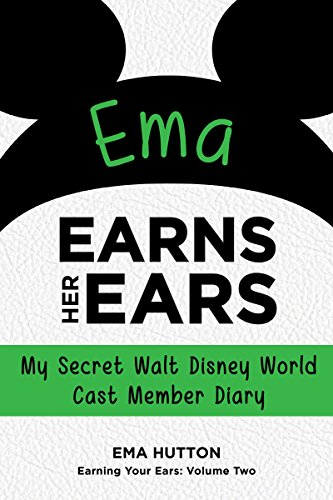 My Secret Walt Disney World Cast Member Diary (Earning Your Ears Book 2) ()