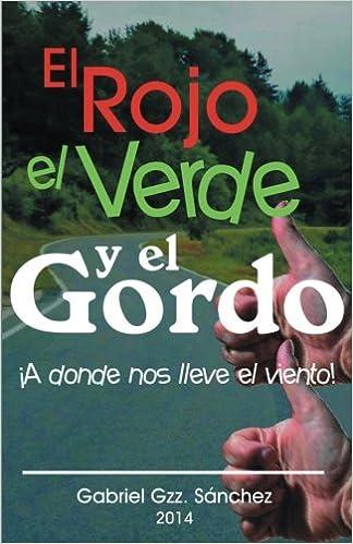 El Rojo, El Verde y El Gordo. ¡A Dónde Nos Lleve el Viento! (Spanish Edition): Gabriel Gzz. Sánchez: 9781463385569: Amazon.com: Books
