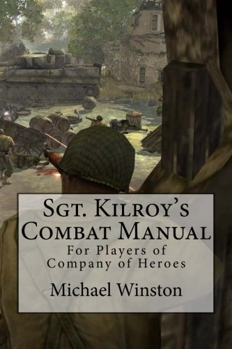 Download Sgt. Kilroy's Combat Manual: For Players of Company of Heroes PDF