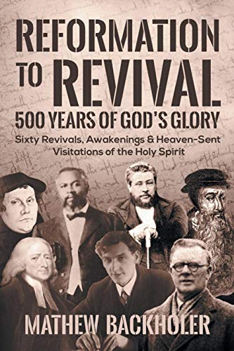 Reformation to Revival, 500 Years of God's Glory: Sixty Revivals, Awakenings and Heaven-Sent Visitations of the Holy Spirit - Japan Puritan