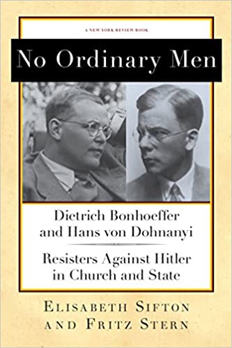 Resisters Against Hitler in Church and State No Ordinary Men Dietrich Bonhoeffer and Hans von Dohnanyi