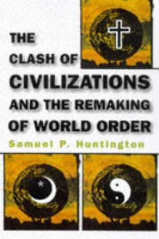 By Samuel P  Huntington The Clash Of Civilizations And The Remaking Of World Order
