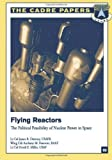 img - for Flying Reactors: The Political Feasibility of Nuclear Power in Space (CADRE Paper No. 22) book / textbook / text book