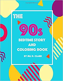 The 90s Bedtime Story And Coloring Book Jill D Clark