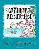 Grandpa's Kissing Fish, Inez Elizabeth, 1494985993