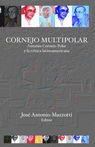 Cornejo multipolar: Antonio Cornejo Polar y la crítica latinoamericana (Spanish Edition)