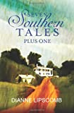 Seven Southern Tales Plus One, Dianne Lipscomb, 1466493062