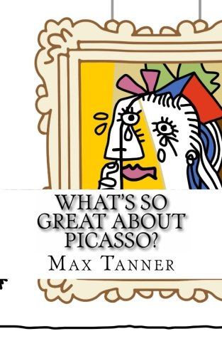 What's So Great About Picasso?: A Guide to Pablo Picasso Just For Kids!