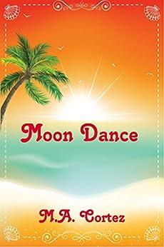 Moon Dance by [Cortez, M. A.]