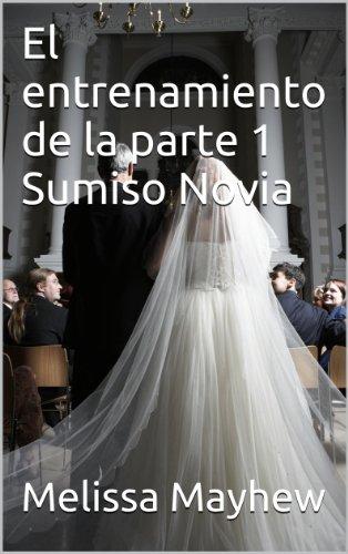 El entrenamiento de la parte 1 Sumiso Novia (Spanish Edition) by [Mayhew,