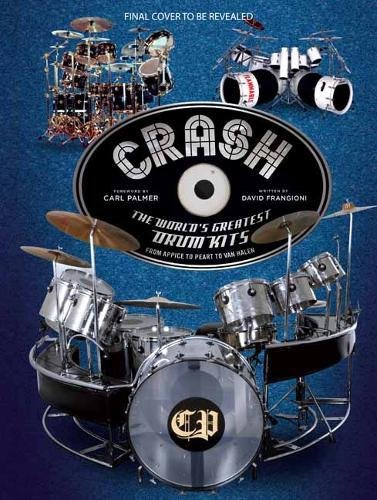 CRASH: The World's Greatest Drum Kits From Appice to Peart to Van (Sonor Sets Cymbals)