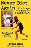 Six Steps to Never Diet Again, Myrna Haag, 0982493800