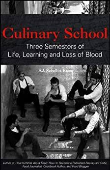 Culinary School: Three Semesters of Life, Learning, and Loss of Blood by [Sebellin-Ross, S.J.]