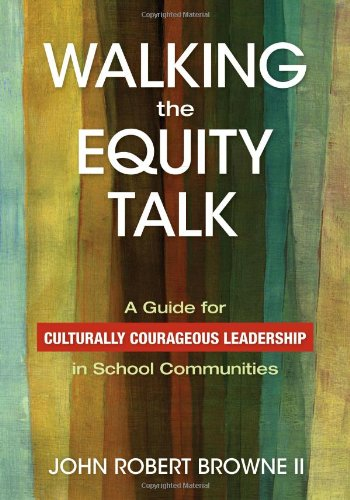 Walking the Equity Talk: A Guide for Culturally Courageous Leadership in School Communities