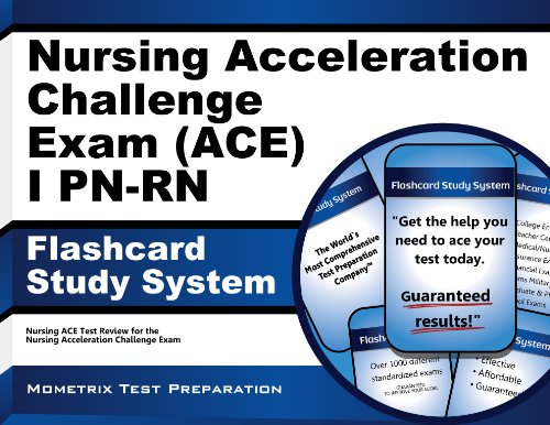 - Nursing Acceleration Challenge Exam (ACE) I PN-RN: Foundations of Nursing Flashcard Study System: Nursing ACE Test Practice Questions & Review for the Nursing Acceleration Challenge Exam