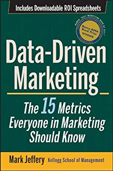 Data-Driven Marketing: The 15 Metrics Everyone in Marketing Should Know by [Jeffery, Mark]