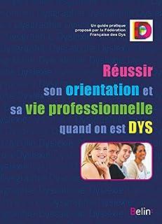 Réussir son orientation et sa vie professionnelle quand on est dys : un guide pratique, Fédération française des dys