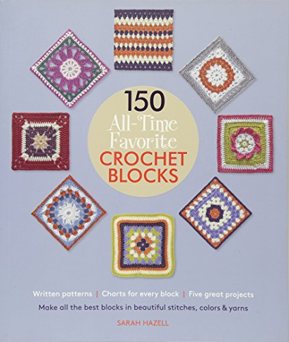 (150 All-Time Favorite Crochet Blocks: Make All the Best Blocks in Beautiful Stitches, Colors & Yarns (Knit & Crochet Blocks & Squares))