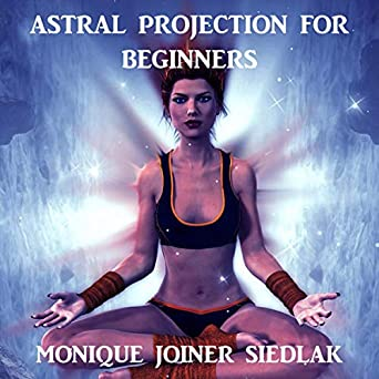 Amazon com: Astral Projection: For Beginners: Body Mind and