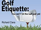 Golf Etiquette: You Can't Hit the Ball Just Yet