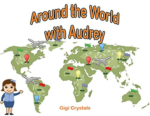 Around the World with Audrey: Let's learn about countries, cities and an attraction in each place for - Crystal Audrey