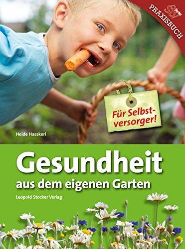 Gesundheit aus dem eigenem Garten: Für Selbstversorger!