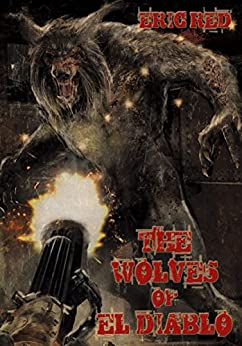 The Wolves of El Diablo (The Men Who Walk Like Wolves) by [Red, Eric]