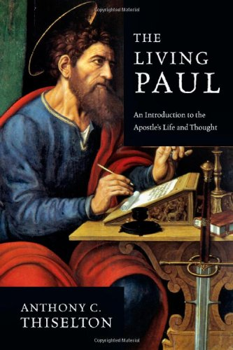 The Living Paul: An Introduction To The Apostle's Life And Thought