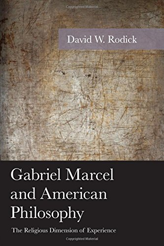 Gabriel Marcel and American Philosophy: The Religious Dimension of Experience (American Philosophy Series)