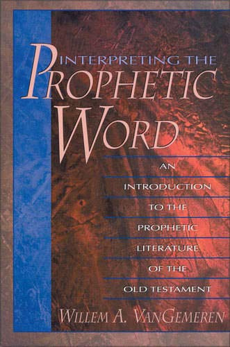 Interpreting the Prophetic Word: An Introduction to the Prophetic Literature of the Old Testament