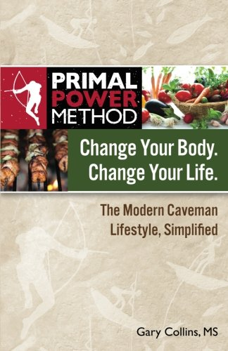 Read Online Primal Power Method Change Your Body. Change Your Life. The Modern Caveman Lifestyle, Simplified pdf epub