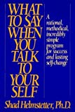 What to Say When You Talk to Yourself by Helmstetter, Shad(January 1, 1986) Hardcover