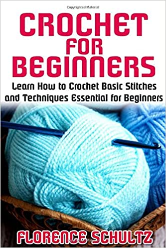 Book Crochet for Beginners: Learn How to Crochet Basic Stitches and Techniques Essential for Beginners