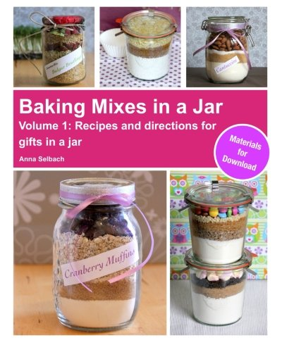 Baking Mixes in a Jar - Volume 1: Recipes and directions for gifts in a jar