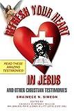Refresh Your Heart in Jesus, Swaimece Simeon, 0595366724