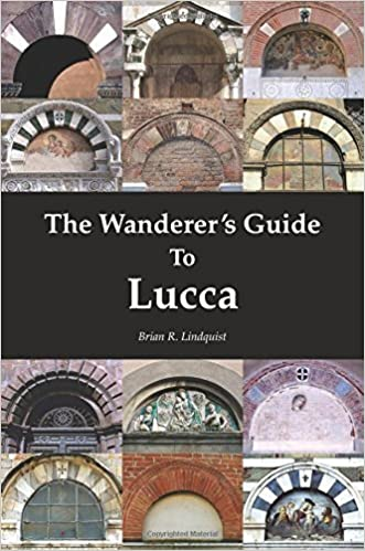 The Wanderer's Guide To Lucca by Brian Robert Lindquist (January 06,2012)
